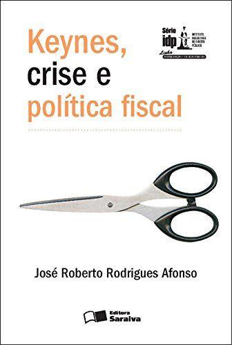 Amazon.com.br eBooks Kindle: SÉRIE IDP - KEYNES, CRISE E POLÍTICA FISCAL, JOSE ROBERTO RODRIGUES AFONSO