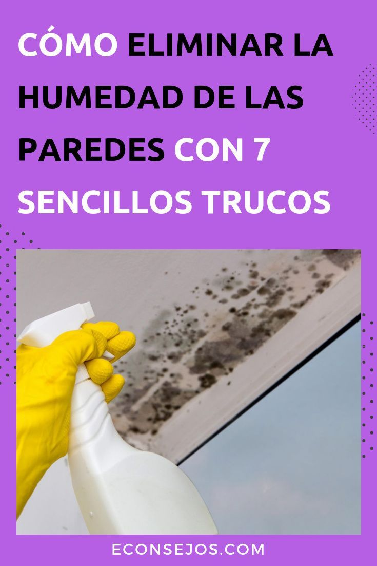 7 Formas Efectivas De Eliminar La Humedad De Las Paredes Trucos De Limpieza Consejos De Limpieza Recetas De Limpieza