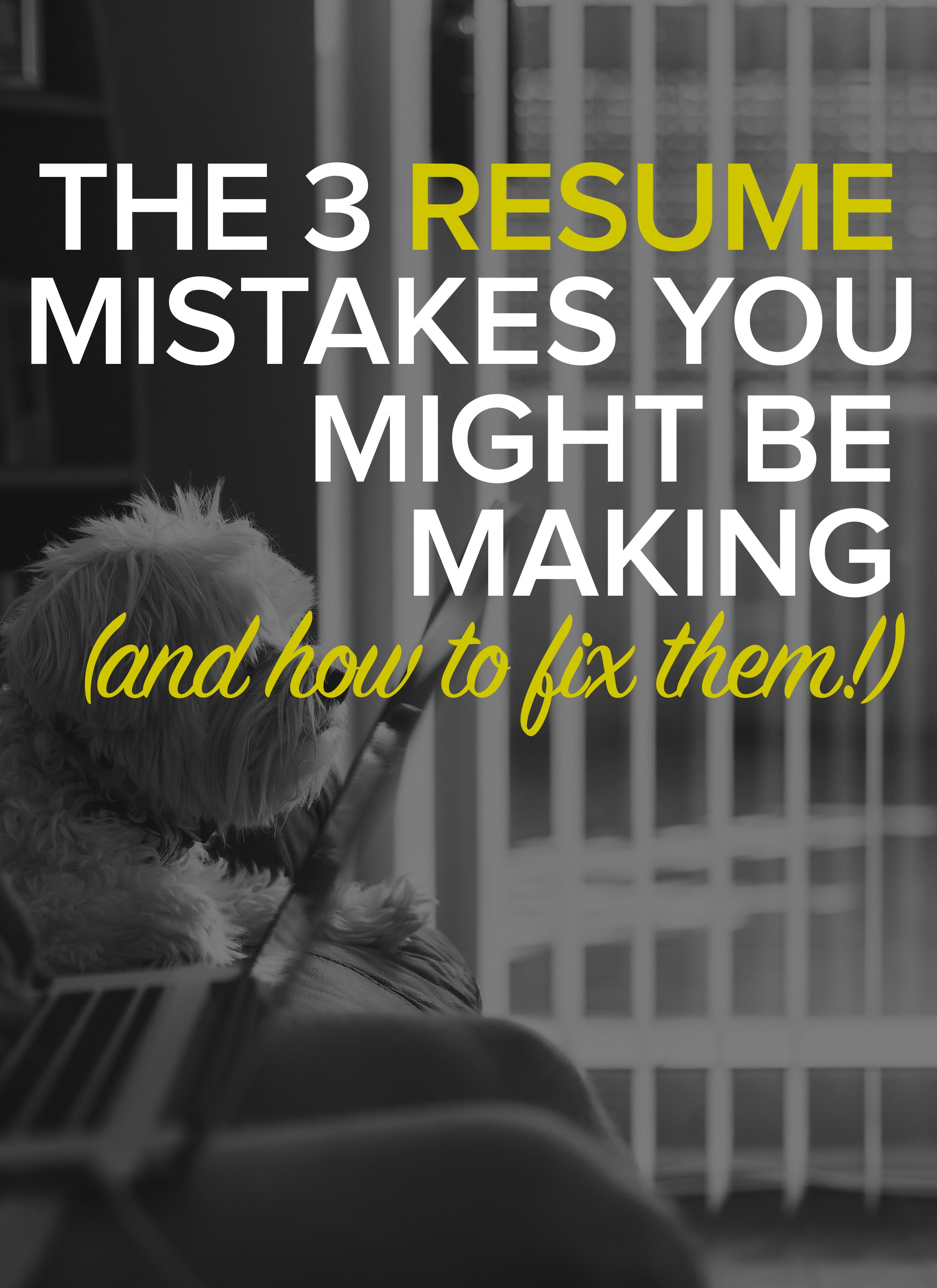 3 Resume Mistakes You Might Be Making & How To Fix Them!