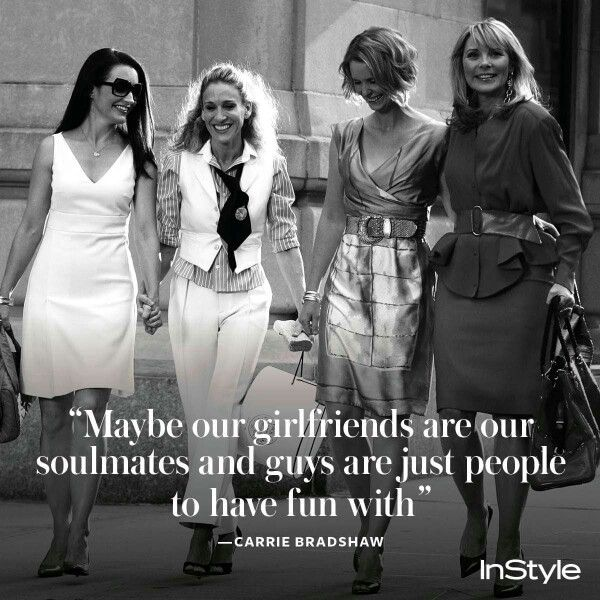 Image result for carrie bradshaw quotes girlfriends are soulmates