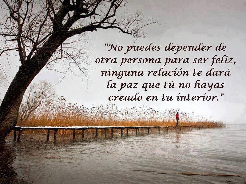 No Dependas De Nadie Para Ser Feliz Happy Words Life