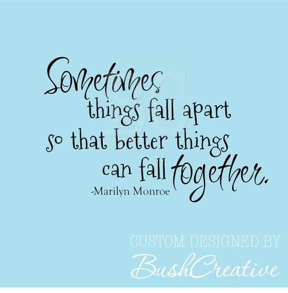 Marilyn Monroe Quote Wall Decal Sometimes Things Fall Apart So That Better Things Can Fall Together Monroe Quotes Marilyn Monroe Quotes Quotable Quotes