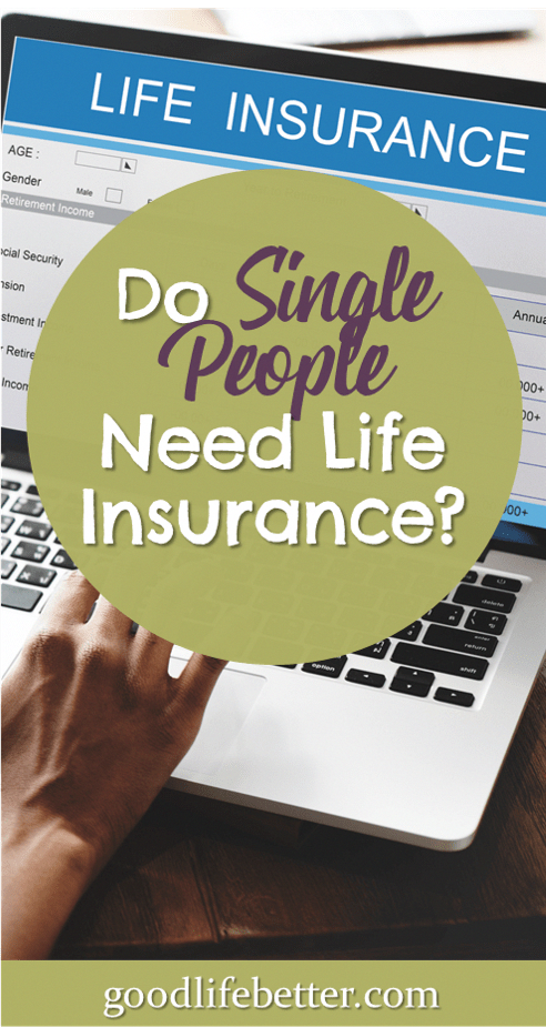 Do Single People Need Life Insurance It Depends Life Insurance