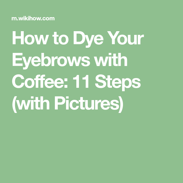 How to Dye Your Eyebrows with Coffee | Eyebrows, Dye, Bad ...
