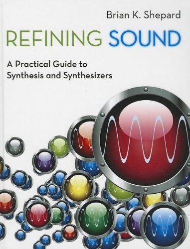 Refining Sound A Practical Guide To Synthesis And Synthesizers By Brian K Shepard Synthesizer Sound Synthesis