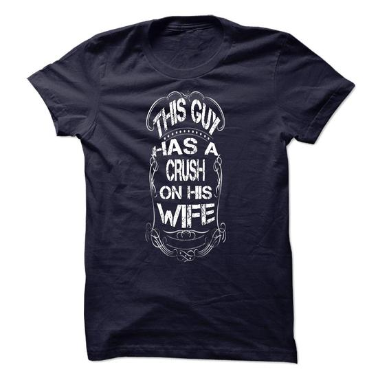 THIS GUY HAS A CRUSH ON HIS WIFE #tee #shirt