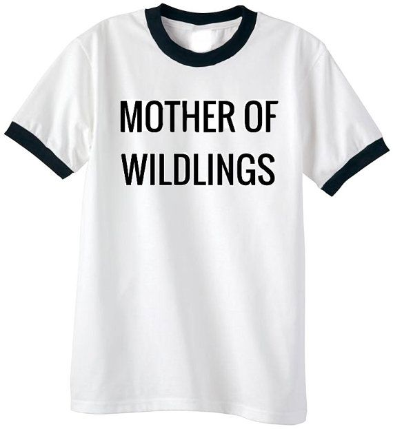a1911463a13 mother of wildlings tee - mom of 3 boys means this tee is pretty much my  life!