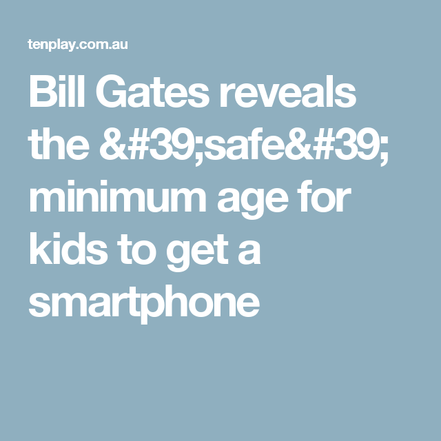 Bill Gates Reveals The Safe Minimum Age For Kids To Get A