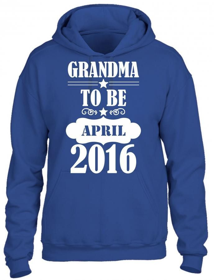 grandma to be april 2016 1 HOODIE