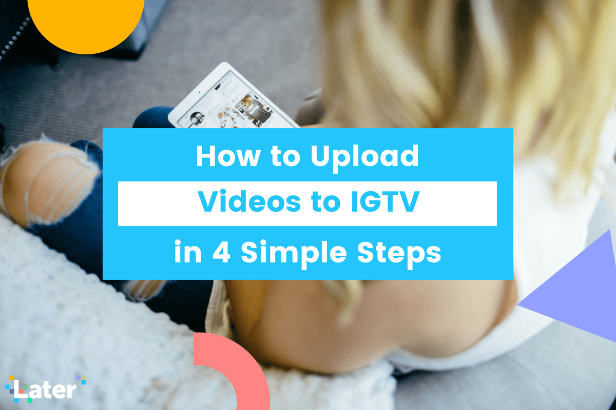 How To Upload Videos To Igtv In 4 Easy Steps Later Blog Video Marketing Social Media Small Business Social Media
