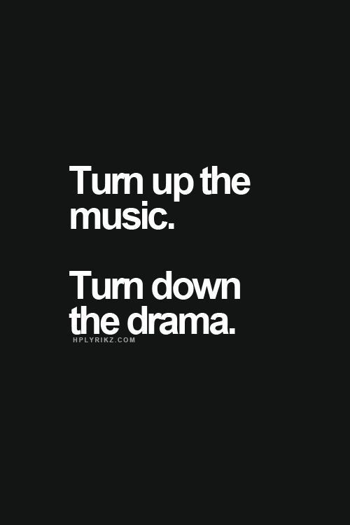 5/14 Turn up the music. Turn down the drama. | quotes ...