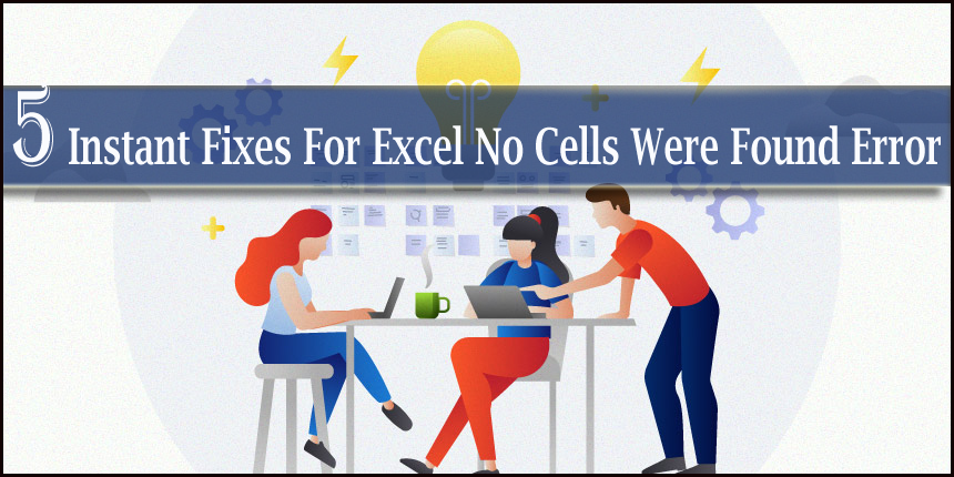 5 Instant Fixes For Excel No Cells Were Found Error in