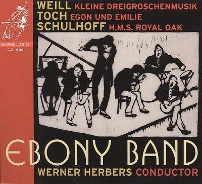 Ebony Band - Weill: Kleine Dreigroschenmusik; Toch: Egon & Emilie; Schulhoff: HMS Royal