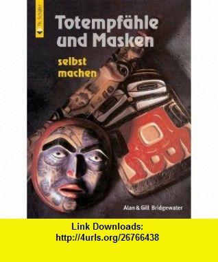 Totempf�hle und Masken selbst machen (9783878705772) Gill Bridgewater , ISBN-10: 3878705778  , ISBN-13: 978-3878705772 ,  , tutorials , pdf , ebook , torrent , downloads , rapidshare , filesonic , hotfile , megaupload , fileserve