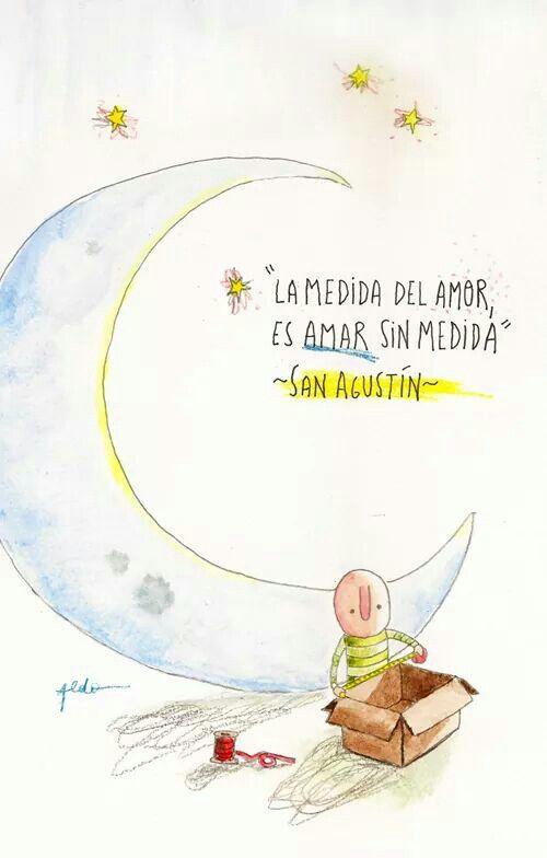 Love La Medida Del Amor Es Amar Sin Medida San Agustin Frases