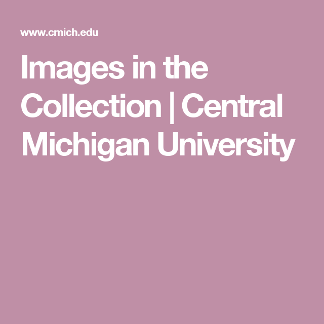 Images In The Collection Central Michigan University Central Michigan University Central Michigan Michigan
