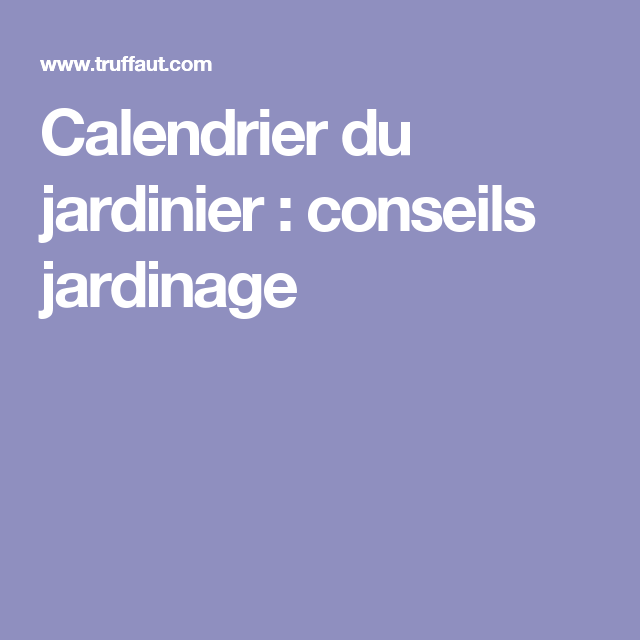 calendrier du jardinier conseils jardinage jardinage pinterest. Black Bedroom Furniture Sets. Home Design Ideas