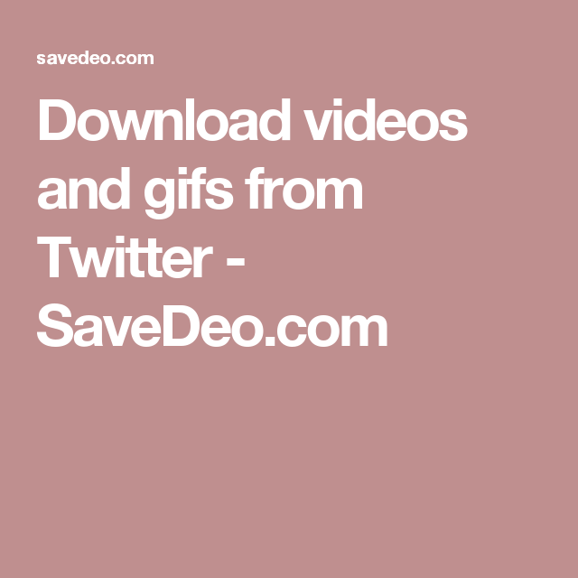 Download videos and gifs from Twitter - SaveDeo.com