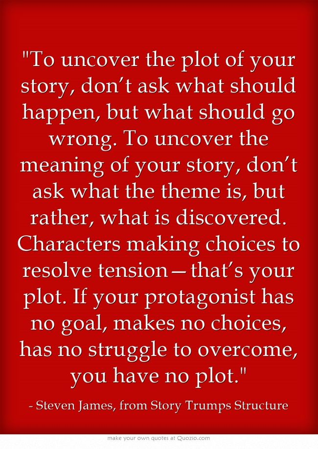 """""""... If your protagonist has no goal, makes no choices, has no struggle to overcome, you have not plot."""" Steven James in Story Trumps Structure. #writingtips #writingbiz"""