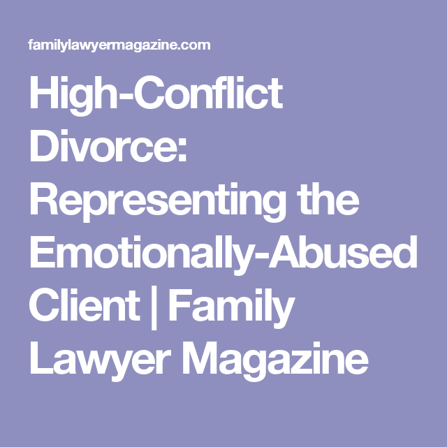 High-Conflict Divorce: Representing the Emotionally-Abused Client