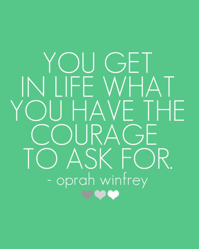 You Get In Life What You Have The Courage To Ask For Oprah