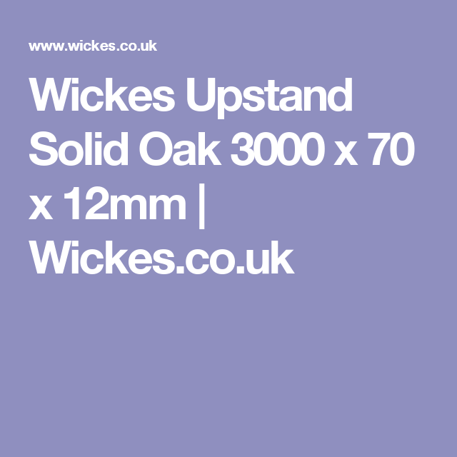 Wickes Upstand Solid Oak 3000 x 70 x 12mm | Wickes.co.uk