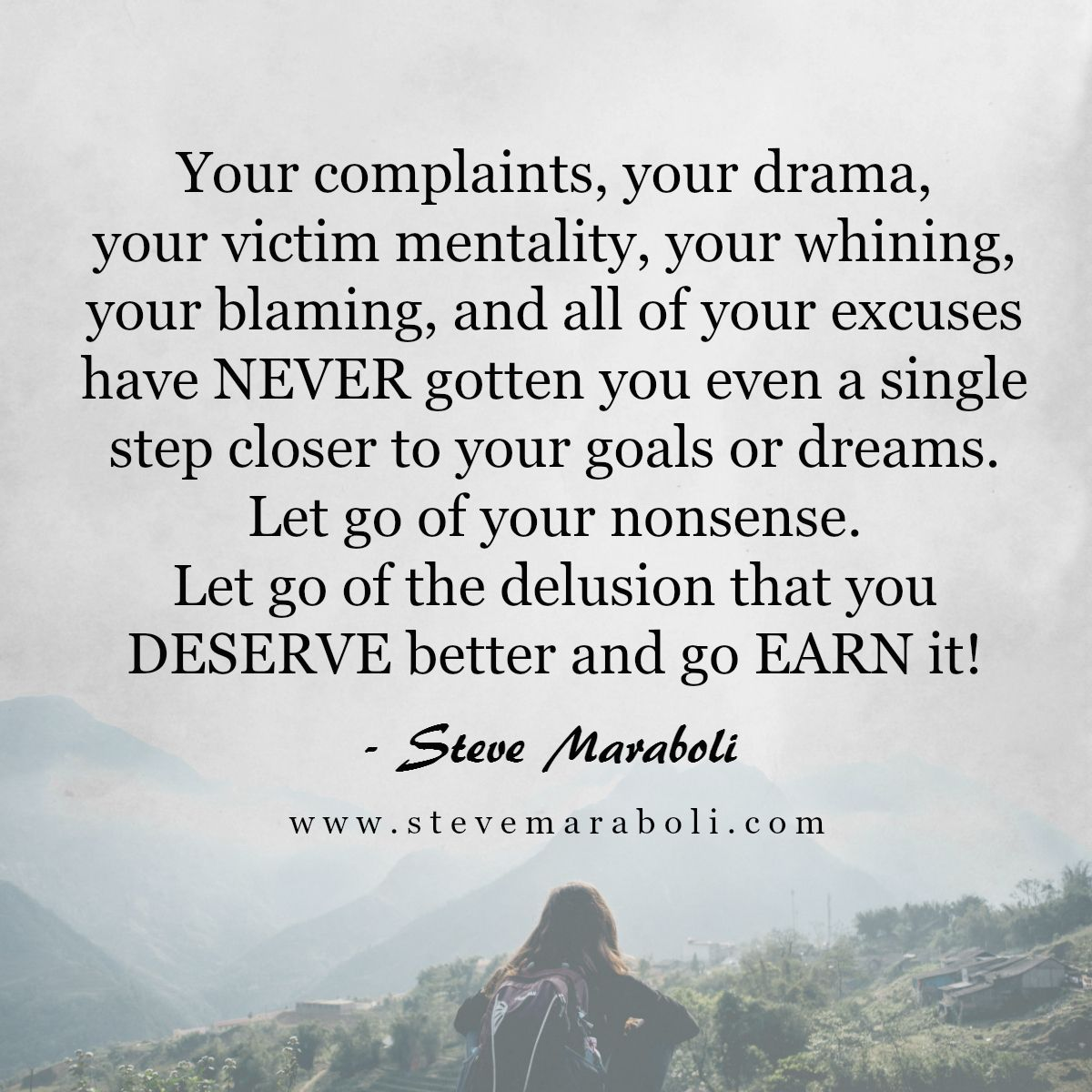 Your complaints, your drama, your victim mentality, your