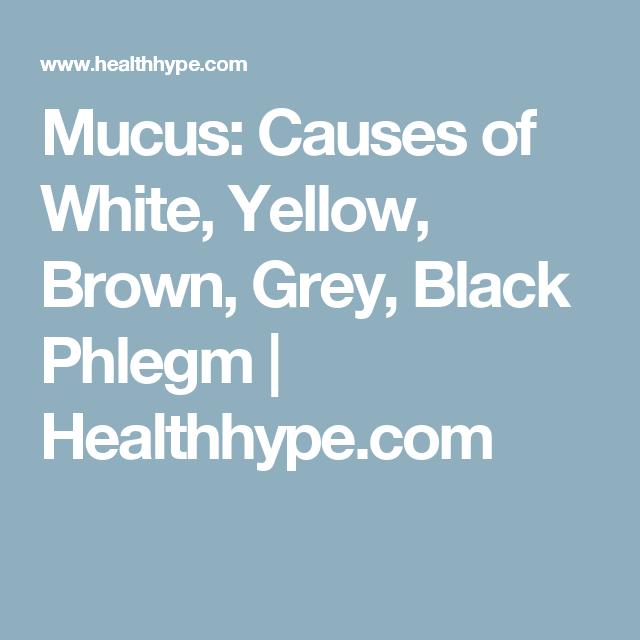 Mucus: Causes of White, Yellow, Brown, Grey, Black Phlegm