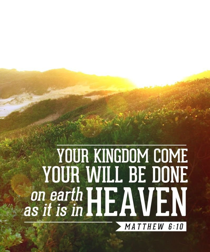 Matthew 6:10 (NKJV) - Your kingdom come  Your will be done
