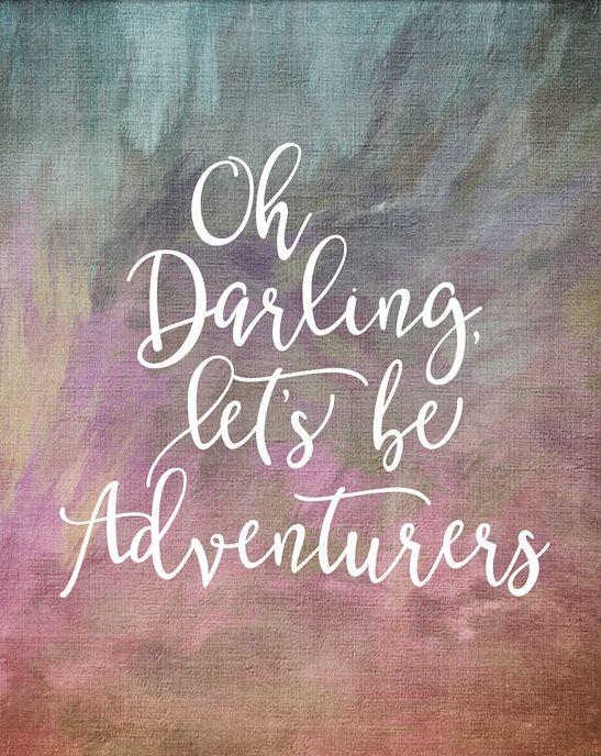 let/'s be adventurers print. Oh darling