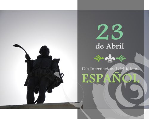 Did you know that there are currently more than 400 million native Spanish speakers in the world?  On April 23rd we celebrate this beautiful language that allows millions of people to share their ideas, thoughts, feelings, and beliefs. We commemorate this day because, on a day not unlike today in the year 1616, Miguel de Cervantes Saavedra died. He was best known as the creator of the transcendental and internationally famous work El Ingenioso Hidalgo Don Quijote de la Mancha.