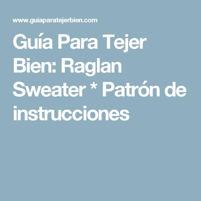 Guía Para Tejer Bien: Raglan Sweater * Patrón de instrucciones ...