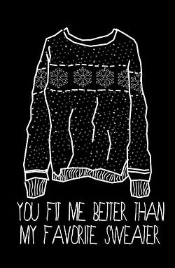 d49bac63efb9 you fit me better than my favorite sweater.