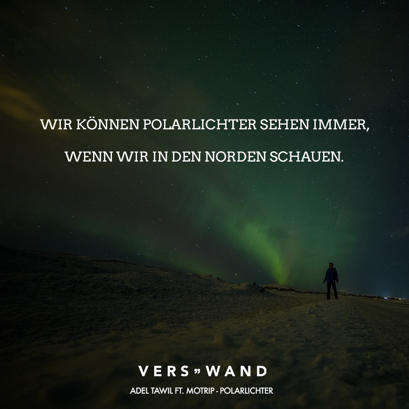 Visual Statements®️ Wir können Polarlichter sehen, immer, wenn wir in den Norden schauen. - Adel Tawil ft. Motrip Sprüche / Zitate / Quotes / Verswand / Musik / Band / Artist / tiefgründig / nachdenken / Leben / Attitude / Motivation