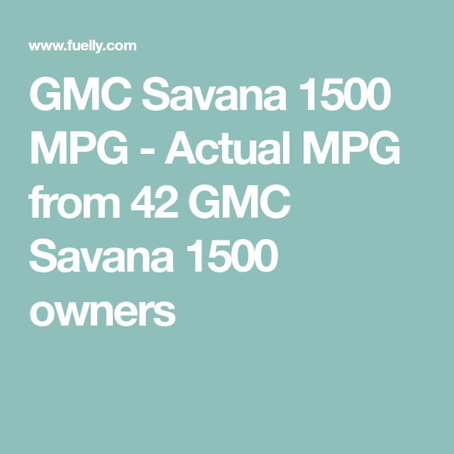 Gmc Savana 1500 Mpg Actual Mpg From 42 Gmc Savana 1500 Owners Finance