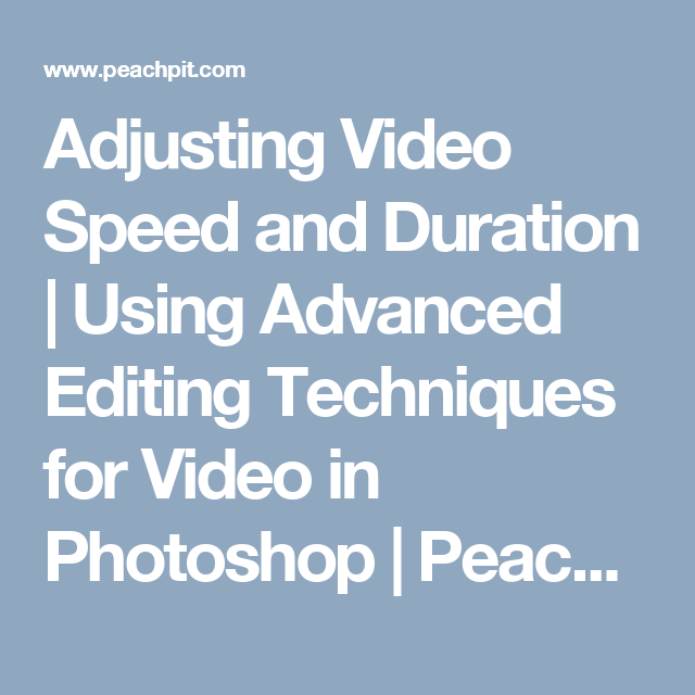 Adjusting Video Speed and Duration | Using Advanced Editing Techniques for Video in Photoshop | Peachpit