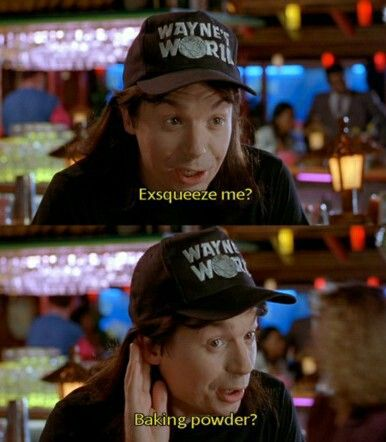 Exsqueeze me? A baking powder? - Wayne's World | Favorite movie quotes,  Waynes world quotes, Funny movies
