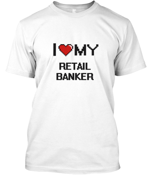 I Love My Retail Banker White T-Shirt Front - This is the perfect gift for someone who loves Retail Banker. Thank you for visiting my page (Related terms: love,I love my Retail Banker,Retail Banker,retail bankers,bank,bank loans,banks,bank deposit,small b ...)