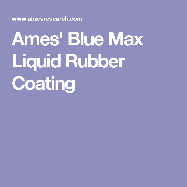 ames blue max. Ames\u0027 Blue Max Liquid Rubber Coating Ames