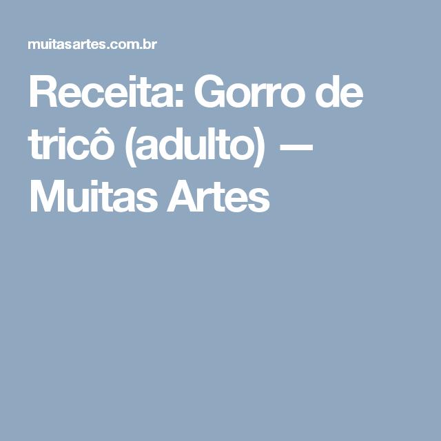 Receita  Gorro de tricô (adulto) — Muitas Artes  669e9e3ae89