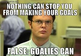 Lol Goalies Can Stop Your Goals Every Time Haha Well Not Every Time D Soccer Funny Soccer Memes Soccer Quotes