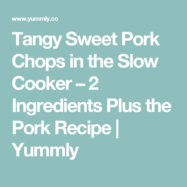 Tangy Sweet Pork Chops in the Slow Cooker – 2 Ingredients Plus the Pork Recipe | Yummly