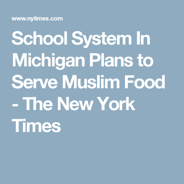 School System In Michigan Plans to Serve Muslim Food - The New York Times