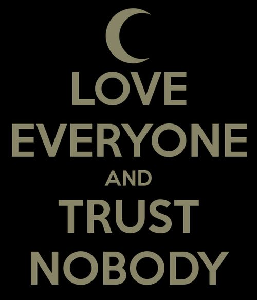 Love Everyone And Trust Nobody Fake Friends Trust No One Quotes