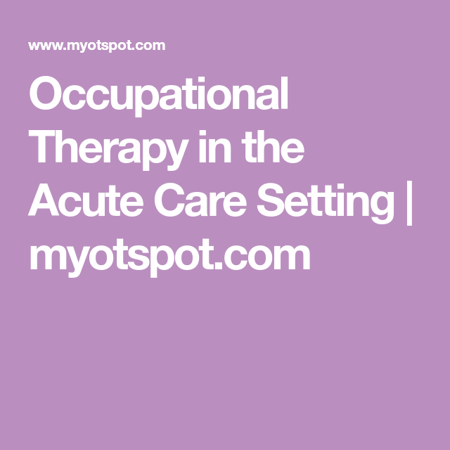 Occupational Therapy In The Acute Care Setting Occupational