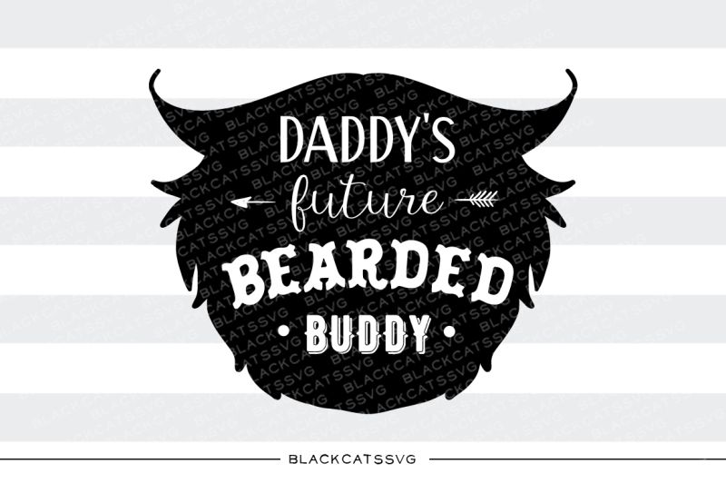 Download Free Daddy's future bearded buddy svg Crafter FileYou can ...