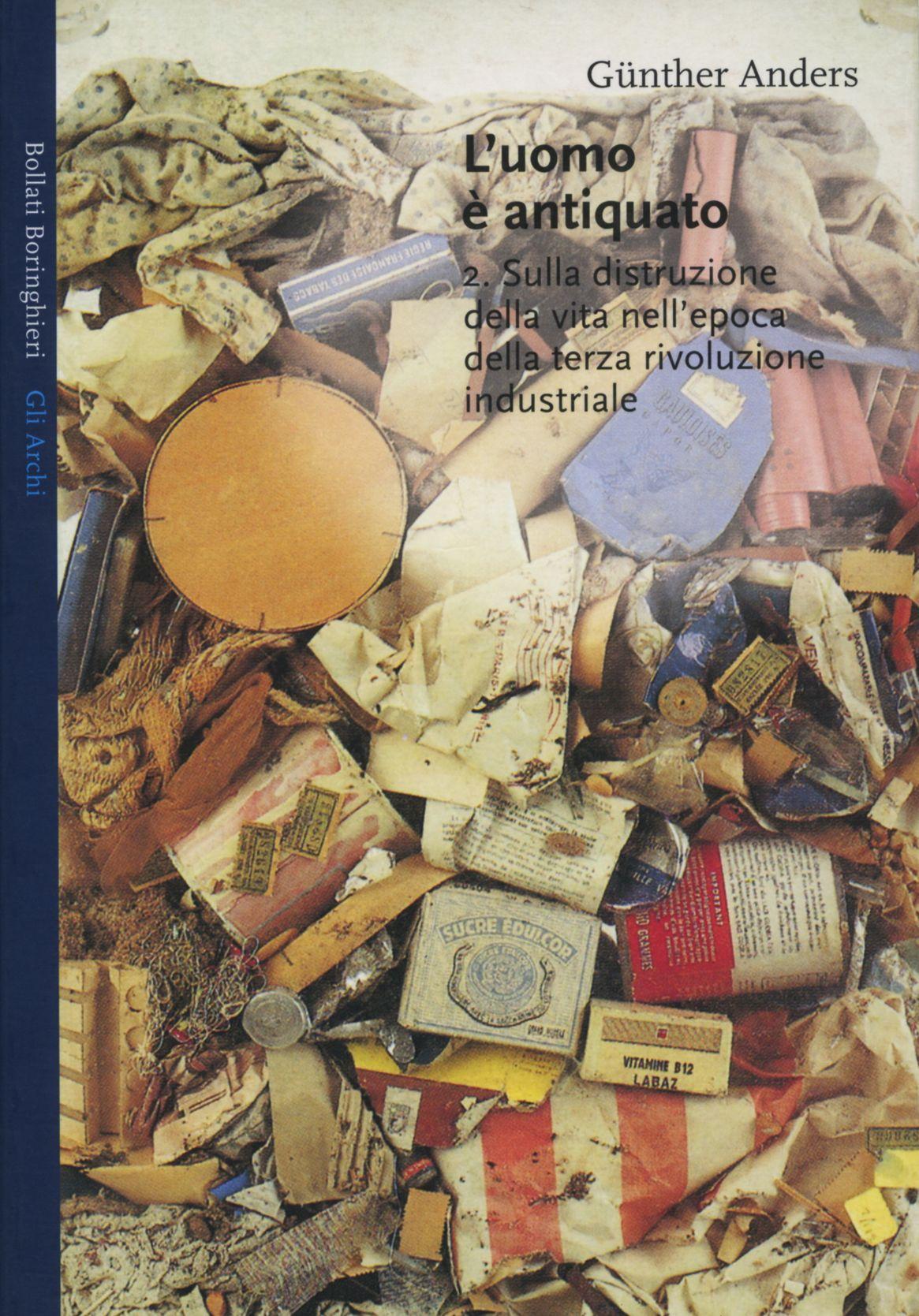 Günther Anders, L'uomo è antiquato. Vol. 2: Sulla distruzione della vita  nell'epoca della terza rivoluzione industriale…   Bolle, Industriale,  Rivoluzione