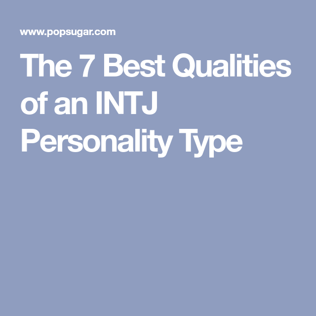The 7 Best Qualities of an INTJ Personality Type | Mbti