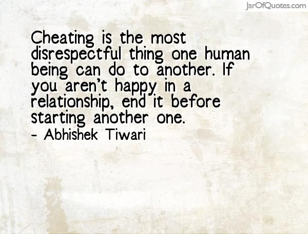 Cheating is the most disrespectful thing one human being can do to