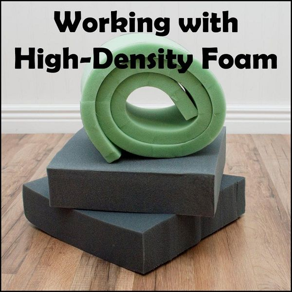 Tips for using high-density foam in your sewing projects